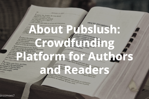 About Pubslush: Crowdfunding Platform for Authors and Readers