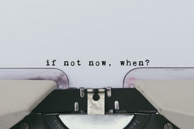 Inspiration quote - If not now, when?